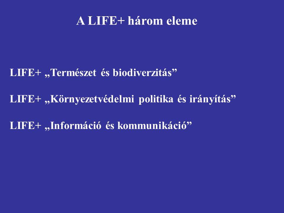 """LIFE+ """"Természet és biodiverzitás"""" LIFE+ """"Környezetvédelmi politika és irányítás"""" LIFE+ """"Információ és kommunikáció"""" A LIFE+ három eleme"""