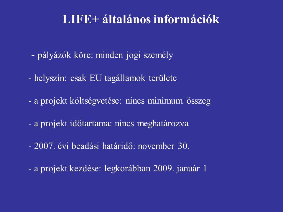 LIFE+ általános információk - pályázók köre: minden jogi személy - helyszín: csak EU tagállamok területe - a projekt költségvetése: nincs minimum össz