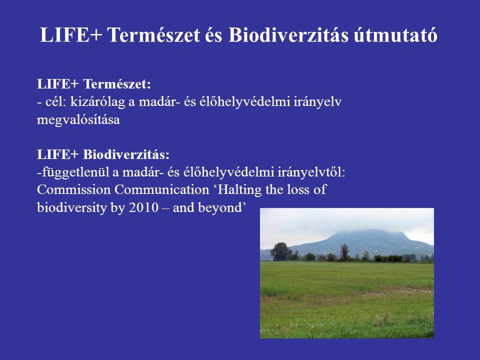 LIFE+ Természet: - cél: kizárólag a madár- és élőhelyvédelmi irányelv megvalósítása LIFE+ Biodiverzitás: -függetlenül a madár- és élőhelyvédelmi irány