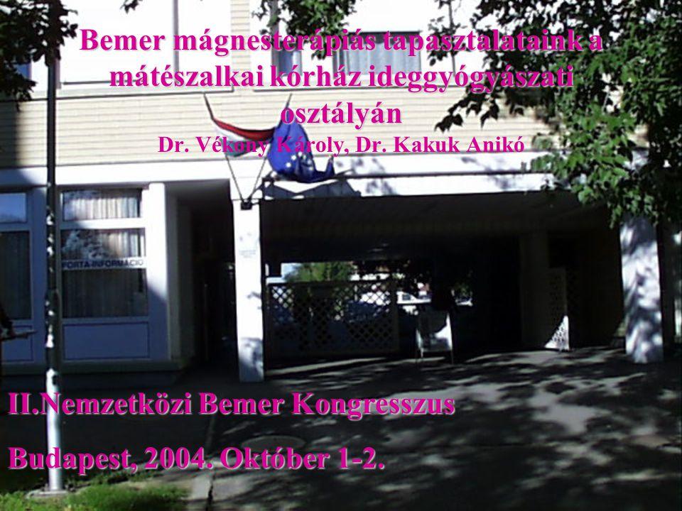 Bemer mágnesterápiás tapasztalataink a mátészalkai kórház ideggyógyászati osztályán Bemer mágnesterápiás tapasztalataink a mátészalkai kórház ideggyóg