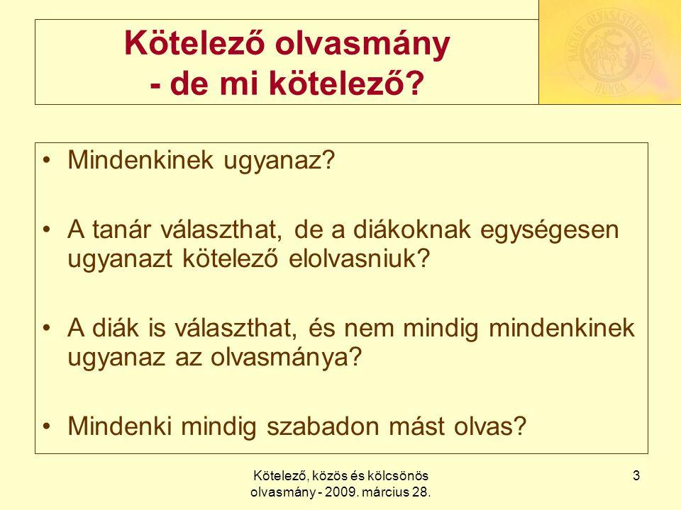 Kötelező, közös és kölcsönös olvasmány - 2009. március 28. 3 Kötelező olvasmány - de mi kötelező? Mindenkinek ugyanaz? A tanár választhat, de a diákok