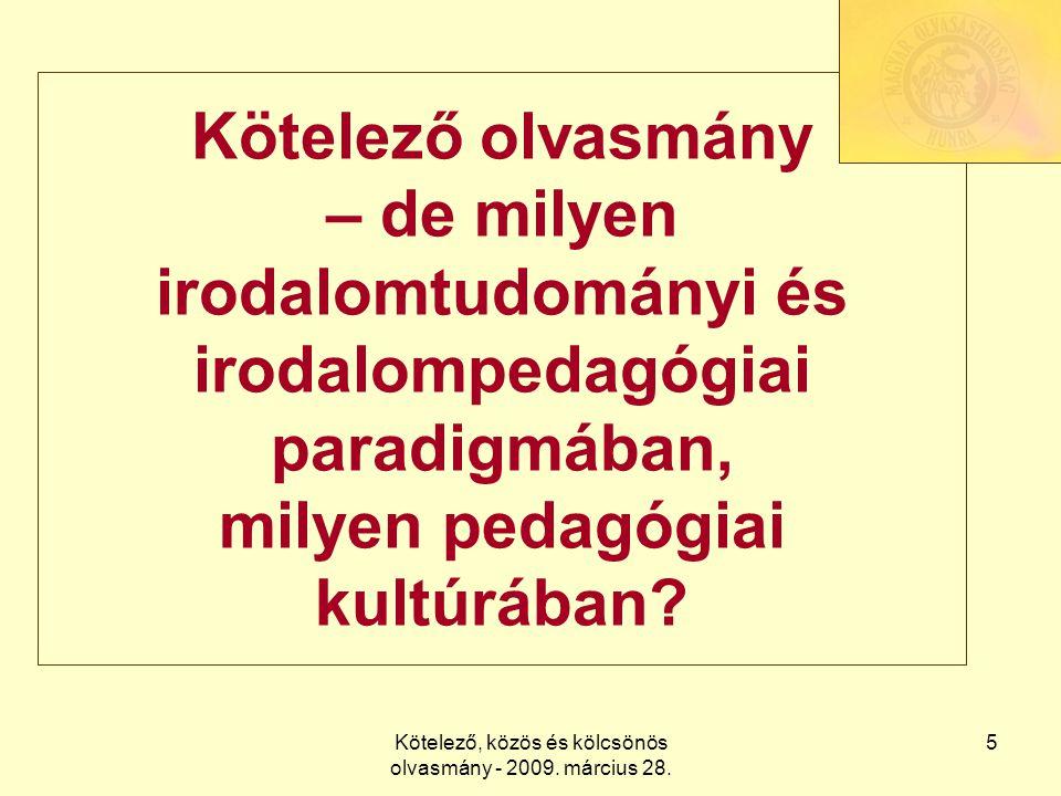 Kötelező, közös és kölcsönös olvasmány - 2009. március 28. 5 Kötelező olvasmány – de milyen irodalomtudományi és irodalompedagógiai paradigmában, mily
