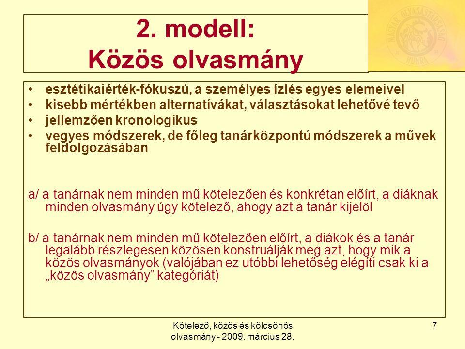Kötelező, közös és kölcsönös olvasmány - 2009. március 28. 7 2. modell: Közös olvasmány esztétikaiérték-fókuszú, a személyes ízlés egyes elemeivel kis