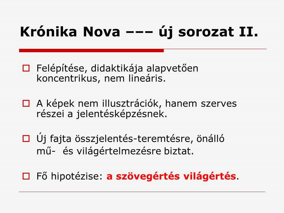 Krónika Nova ––– új sorozat II.  Felépítése, didaktikája alapvetően koncentrikus, nem lineáris.
