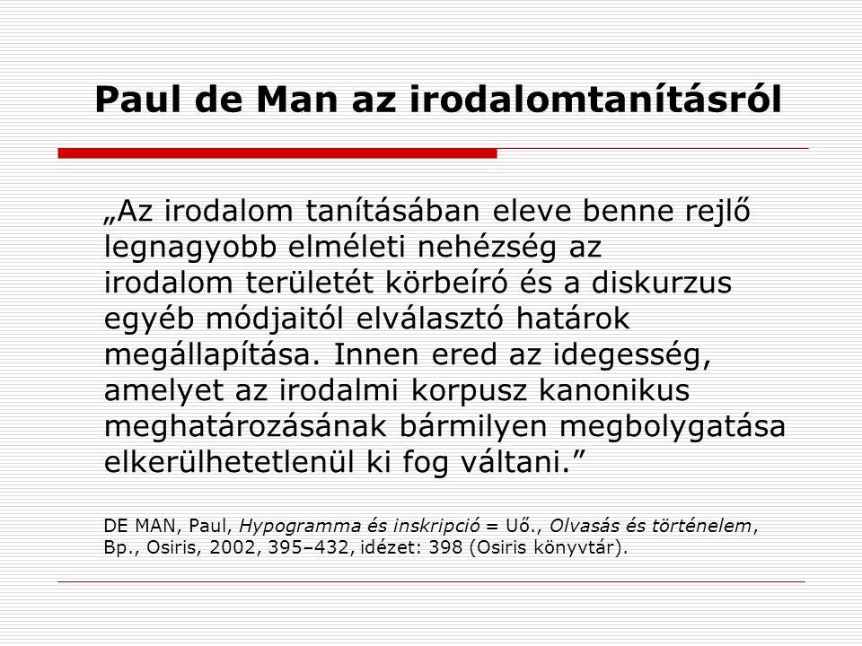"""Paul de Man az irodalomtanításról """"Az irodalom tanításában eleve benne rejlő legnagyobb elméleti nehézség az irodalom területét körbeíró és a diskurzus egyéb módjaitól elválasztó határok megállapítása."""