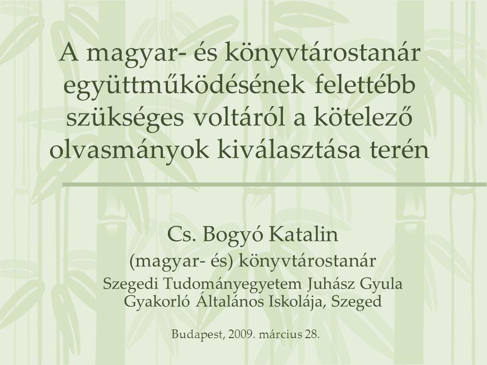 A magyar- és könyvtárostanár együttműködésének felettébb szükséges voltáról a kötelező olvasmányok kiválasztása terén Cs. Bogyó Katalin (magyar- és) k