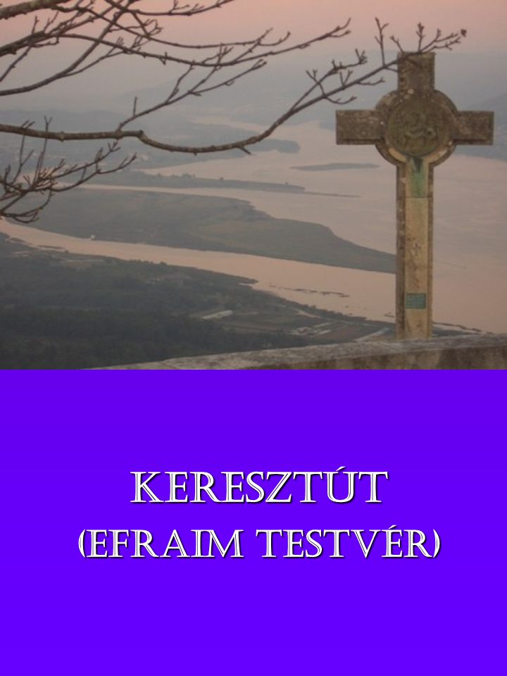 KERESZTÚT (Efraim testvér)