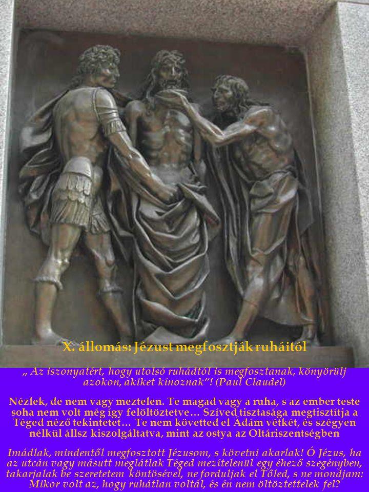 """X. állomás: Jézust megfosztják ruháitól """" Az iszonyatért, hogy utolsó ruhádtól is megfosztanak, könyörülj azokon, akiket kínoznak""""! (Paul Claudel) Néz"""