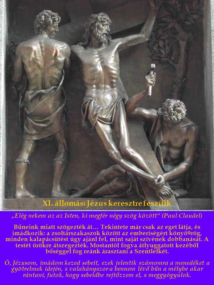 """XI. állomás: Jézus keresztre feszítik """"Elég nekem az az Isten, ki megfér négy szög között"""" (Paul Claudel) Bűneink miatt szögezték át… Tekintete már cs"""