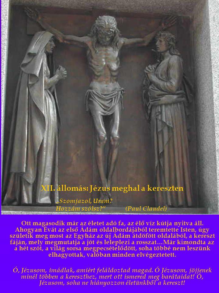 """XII. állomás: Jézus meghal a kereszten """"Szomjazol, Uram? Hozzám szólsz?"""" (Paul Claudel) Ott magasodik már az életet adó fa, az élő víz kútja nyitva ál"""