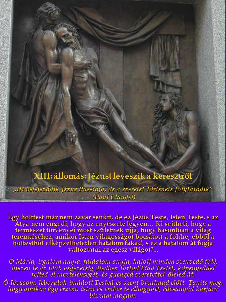 """XIII: állomás: Jézust leveszik a keresztről """"Itt befejeződik Jézus Passiója, de a szeretet története folytatódik"""" (Paul Claudel) (Paul Claudel) Egy ho"""