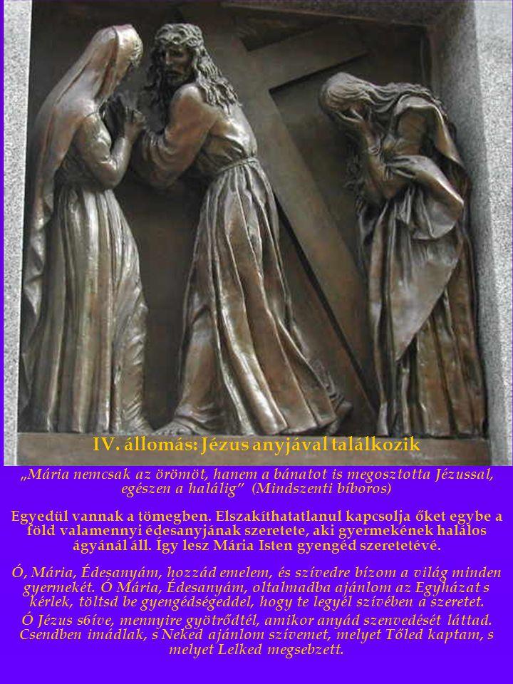 """IV. állomás: Jézus anyjával találkozik """" Mária nemcsak az örömöt, hanem a bánatot is megosztotta Jézussal, egészen a halálig"""" (Mindszenti bíboros) Egy"""