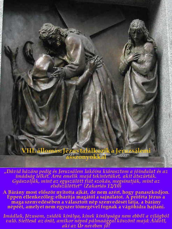 """VIII. állomás: Jézus találkozik a Jeruzsálemi asszonyokkal """"Dávid házára pedig és Jeruzsálem lakóira kiárasztom a jóindulat és az imádság lelkét. Arra"""
