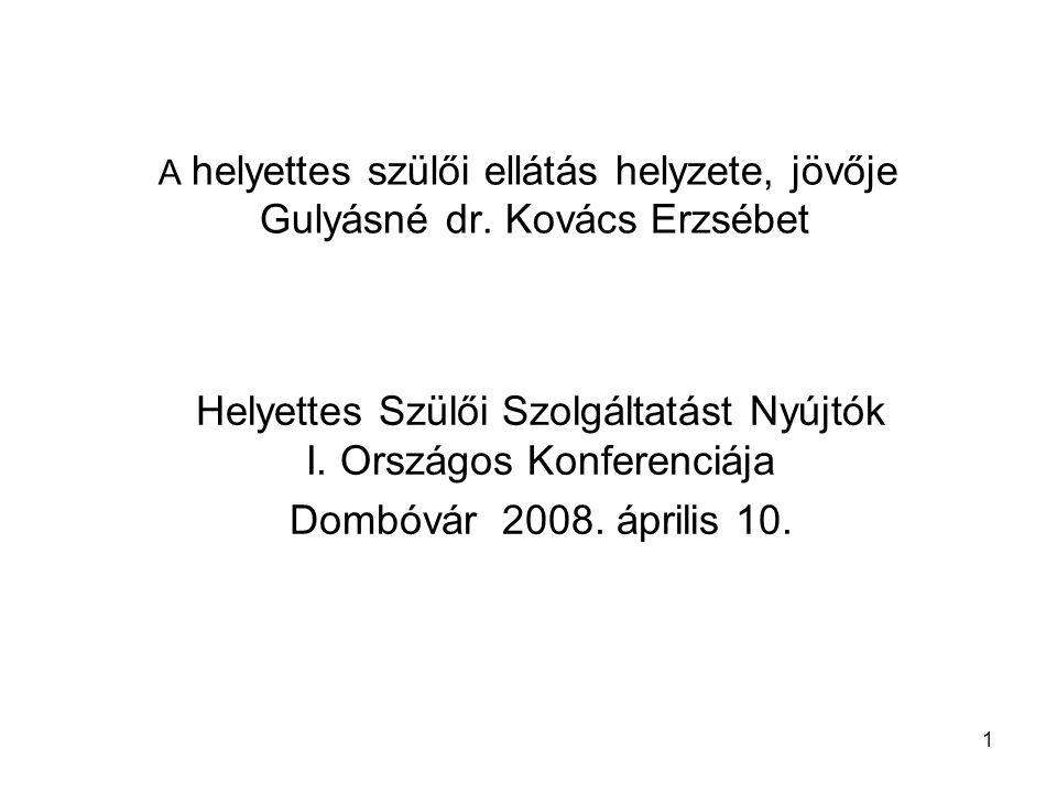 1 A helyettes szülői ellátás helyzete, jövője Gulyásné dr.