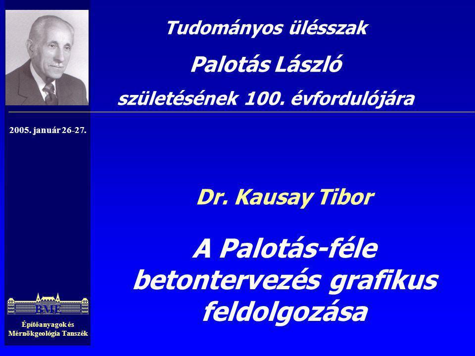 Építőanyagok és Mérnökgeológia Tanszék Dr. Kausay Tibor A Palotás-féle betontervezés grafikus feldolgozása Tudományos ülésszak Palotás László születés