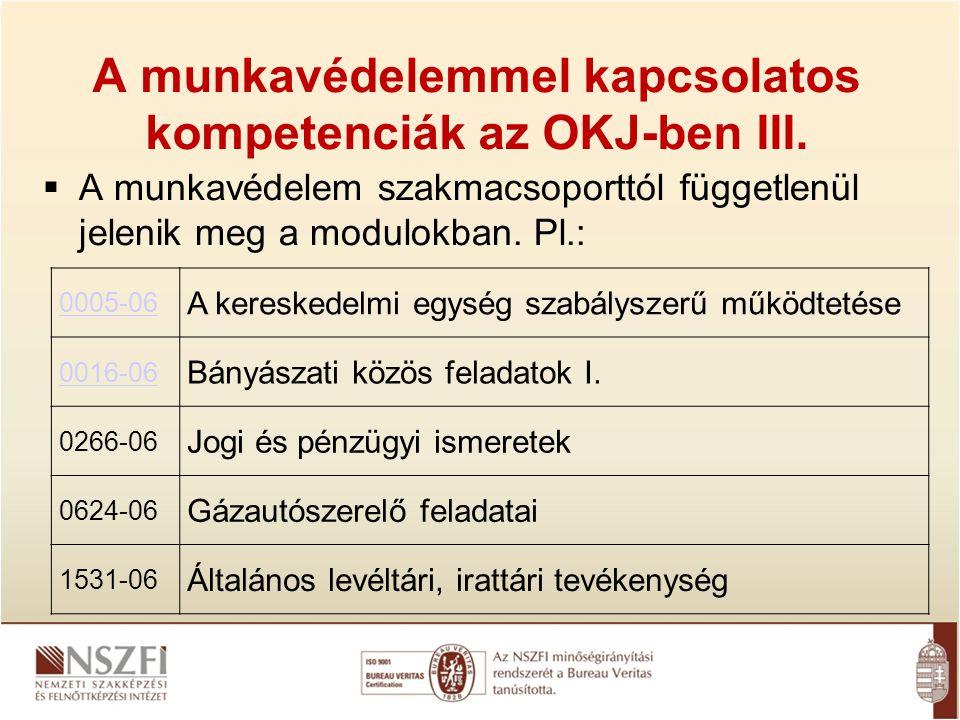 A munkavédelemmel kapcsolatos kompetenciák az OKJ-ben III.  A munkavédelem szakmacsoporttól függetlenül jelenik meg a modulokban. Pl.: 0005-06 A kere