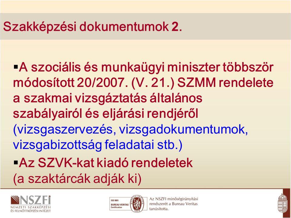 Szakképzési dokumentumok 2.  A szociális és munkaügyi miniszter többször módosított 20/2007. (V. 21.) SZMM rendelete a szakmai vizsgáztatás általános