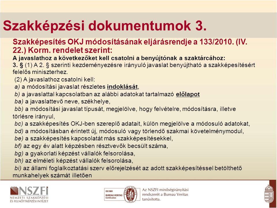 Szakképzési dokumentumok 3. Szakképesítés OKJ módosításának eljárásrendje a 133/2010. (IV. 22.) Korm. rendelet szerint: A javaslathoz a következőket k