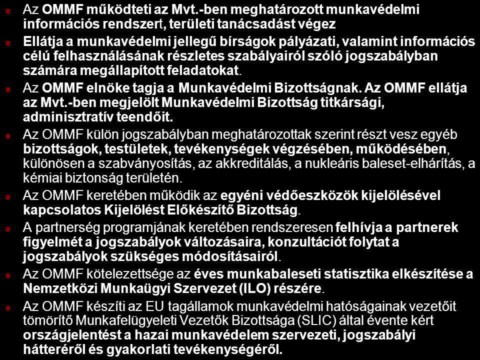 Az OMMF működteti az Mvt.-ben meghatározott munkavédelmi információs rendszert, területi tanácsadást végez Ellátja a munkavédelmi jellegű bírságok pályázati, valamint információs célú felhasználásának részletes szabályairól szóló jogszabályban számára megállapított feladatokat.