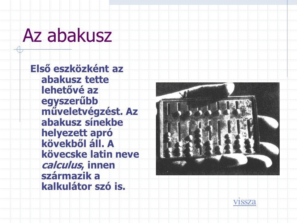 Az abakusz Első eszközként az abakusz tette lehetővé az egyszerűbb műveletvégzést.