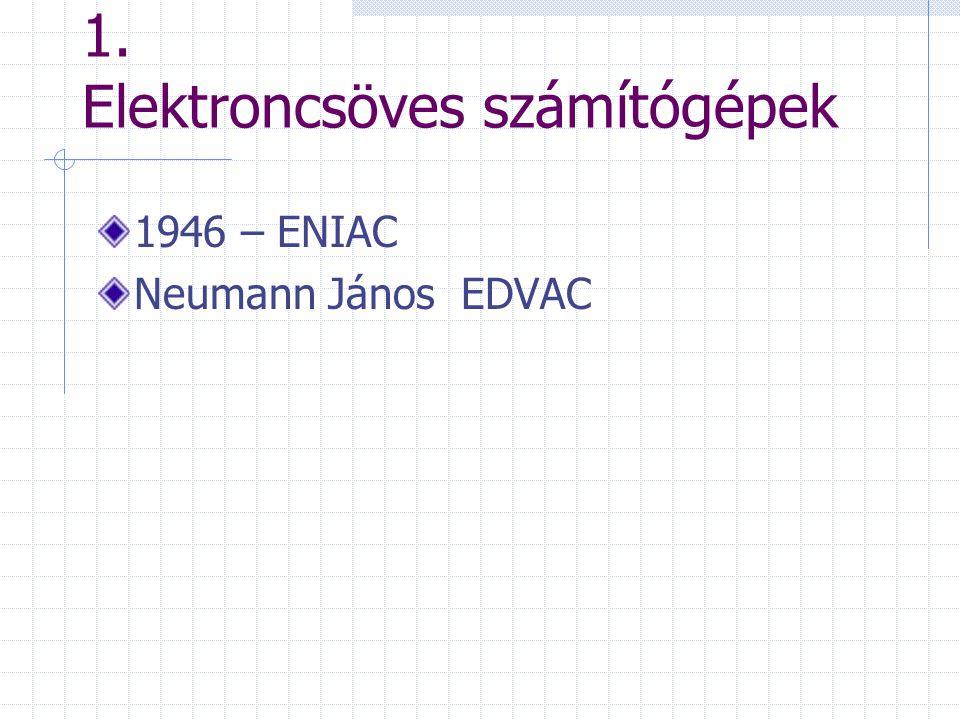 1. Elektroncsöves számítógépek 1946 – ENIAC Neumann János EDVAC