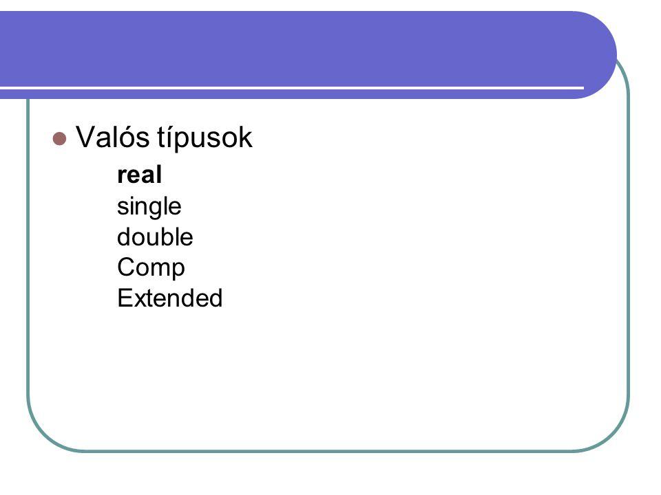 Valós típusok real single double Comp Extended