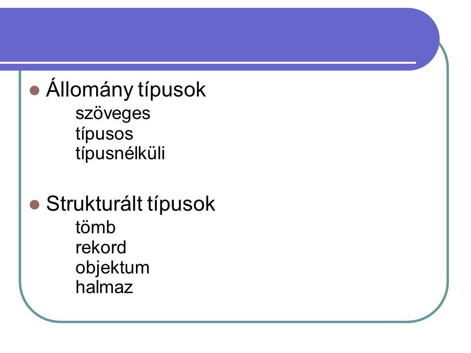 Állomány típusok szöveges típusos típusnélküli Strukturált típusok tömb rekord objektum halmaz