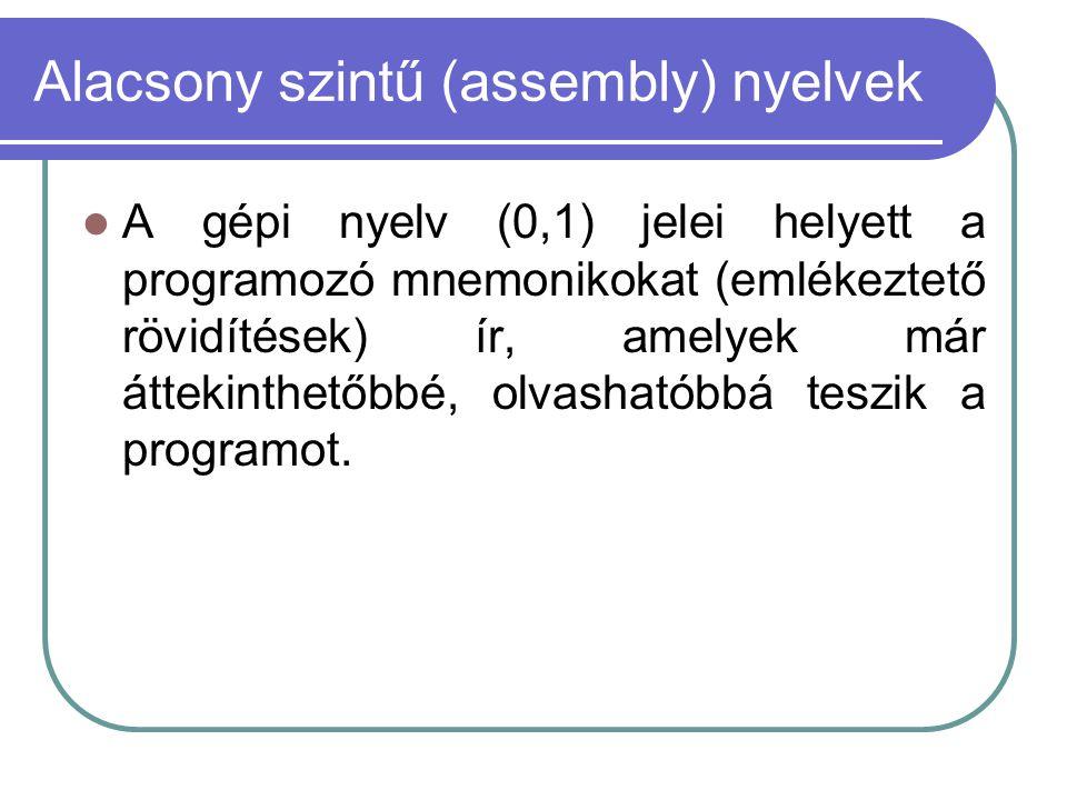Alacsony szintű (assembly) nyelvek A gépi nyelv (0,1) jelei helyett a programozó mnemonikokat (emlékeztető rövidítések) ír, amelyek már áttekinthetőbbé, olvashatóbbá teszik a programot.