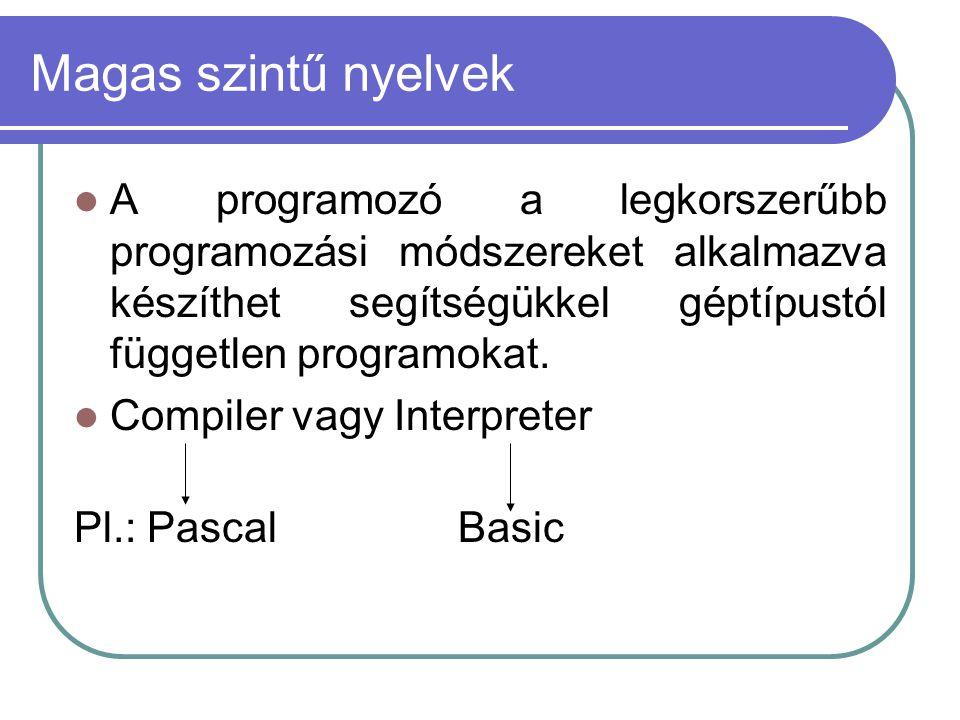 Magas szintű nyelvek A programozó a legkorszerűbb programozási módszereket alkalmazva készíthet segítségükkel géptípustól független programokat.