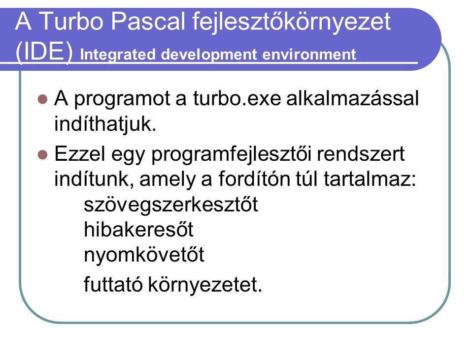 A Turbo Pascal fejlesztőkörnyezet (IDE) Integrated development environment A programot a turbo.exe alkalmazással indíthatjuk.