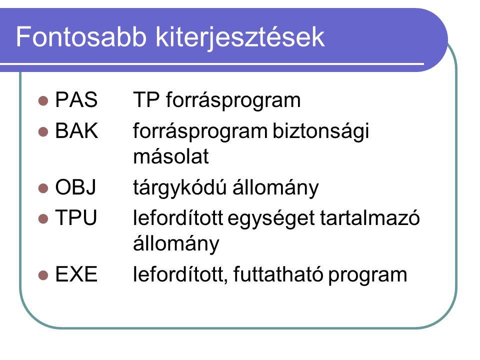 Fontosabb kiterjesztések PAS TP forrásprogram BAKforrásprogram biztonsági másolat OBJtárgykódú állomány TPUlefordított egységet tartalmazó állomány EXElefordított, futtatható program