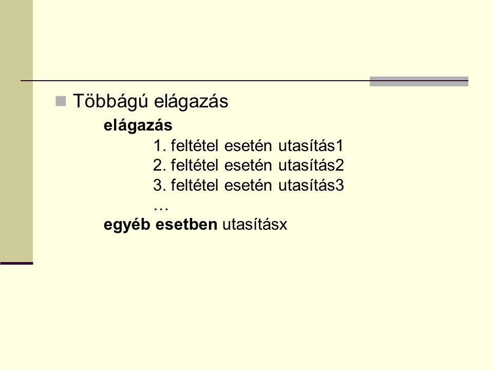 Többágú elágazás elágazás 1. feltétel esetén utasítás1 2. feltétel esetén utasítás2 3. feltétel esetén utasítás3 … egyéb esetben utasításx