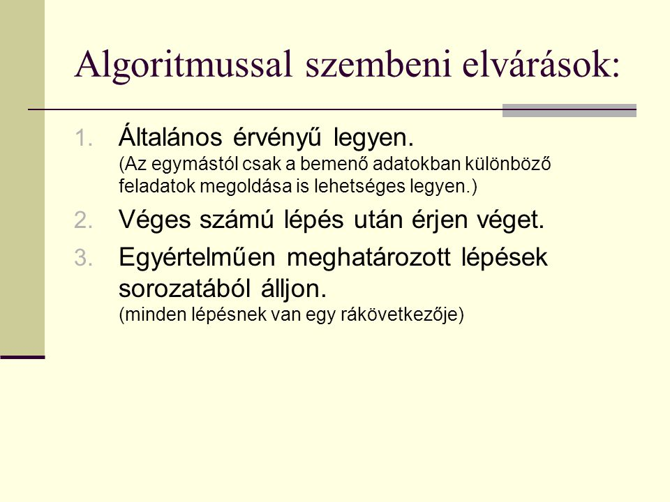 Algoritmussal szembeni elvárások: 1. Általános érvényű legyen. (Az egymástól csak a bemenő adatokban különböző feladatok megoldása is lehetséges legye