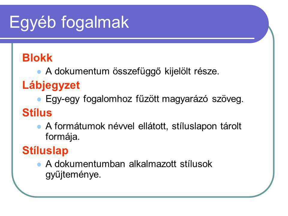 Egyéb fogalmak Blokk A dokumentum összefüggő kijelölt része. Lábjegyzet Egy-egy fogalomhoz fűzött magyarázó szöveg. Stílus A formátumok névvel ellátot