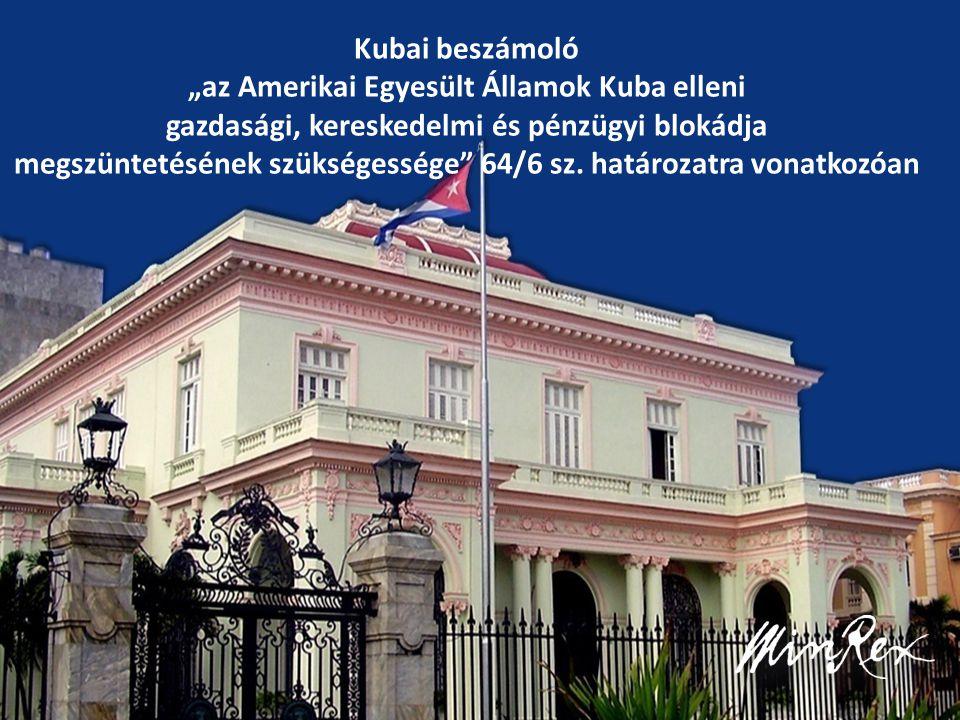 """Kubai beszámoló """"az Amerikai Egyesült Államok Kuba elleni gazdasági, kereskedelmi és pénzügyi blokádja megszüntetésének szükségessége 64/6 sz."""