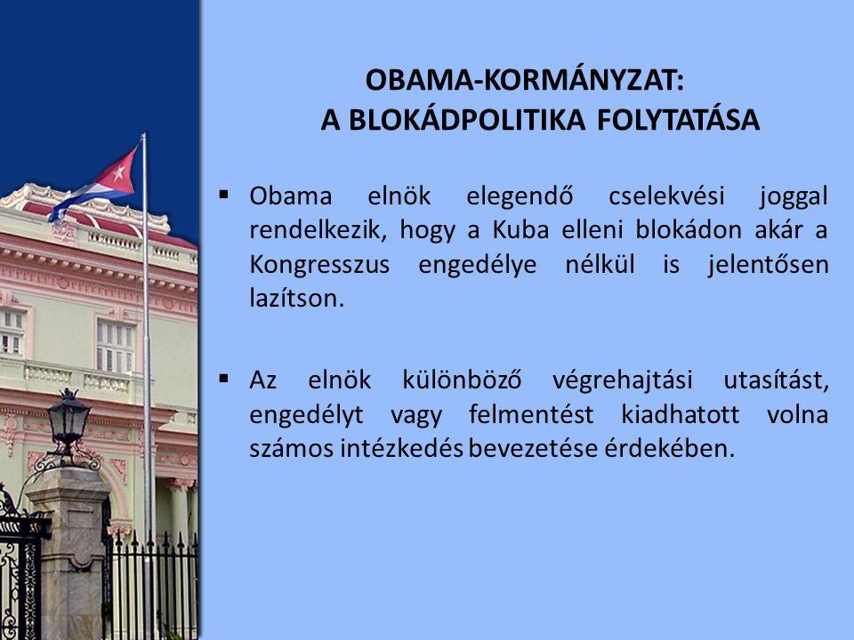  Obama elnök elegendő cselekvési joggal rendelkezik, hogy a Kuba elleni blokádon akár a Kongresszus engedélye nélkül is jelentősen lazítson.