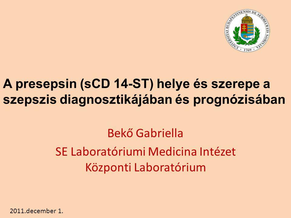 A presepsin (sCD 14-ST) helye és szerepe a szepszis diagnosztikájában és prognózisában Bekő Gabriella SE Laboratóriumi Medicina Intézet Központi Laboratórium 2011.december 1.
