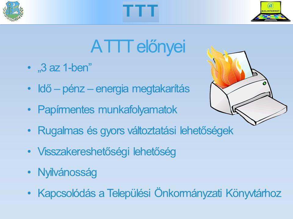 """A TTT előnyei """"3 az 1-ben"""" Idő – pénz – energia megtakarítás Papírmentes munkafolyamatok Rugalmas és gyors változtatási lehetőségek Visszakereshetőség"""