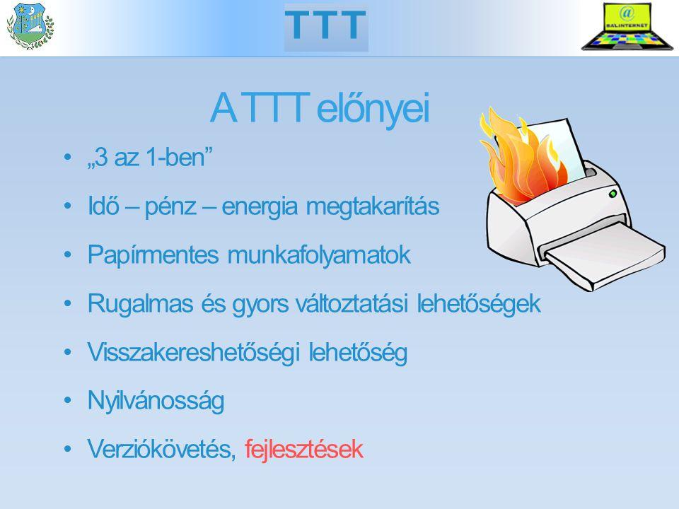 """A TTT előnyei """"3 az 1-ben Idő – pénz – energia megtakarítás Papírmentes munkafolyamatok Rugalmas és gyors változtatási lehetőségek Visszakereshetőségi lehetőség Nyilvánosság Verziókövetés, fejlesztések TTT"""