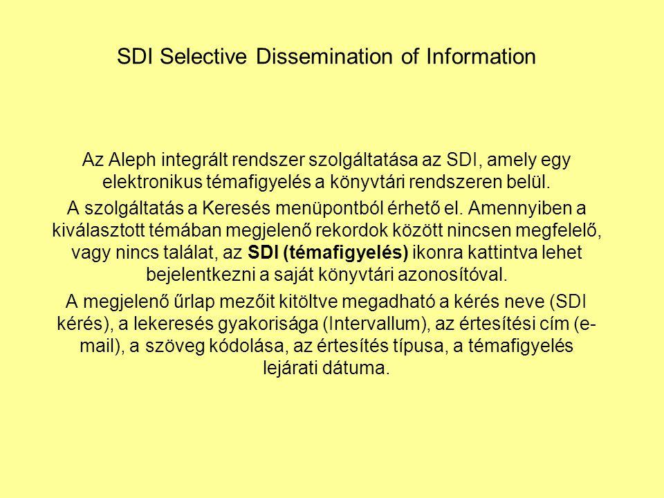 SDI Selective Dissemination of Information Az Aleph integrált rendszer szolgáltatása az SDI, amely egy elektronikus témafigyelés a könyvtári rendszeren belül.