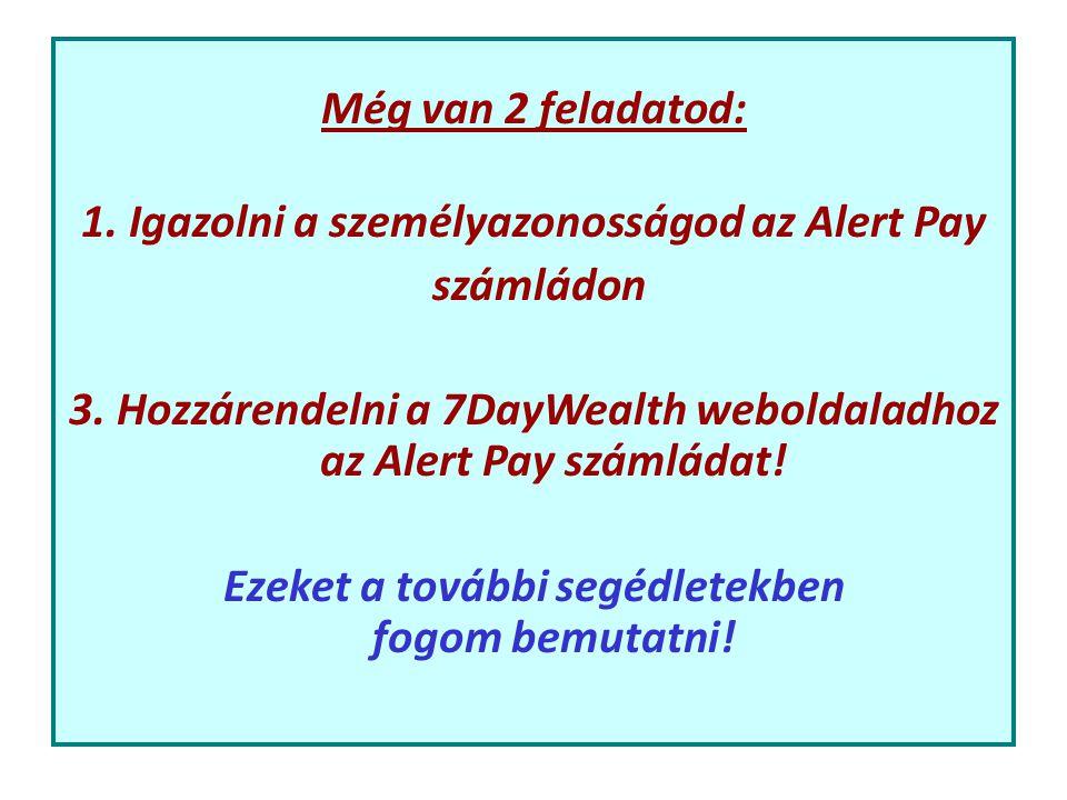 Még van 2 feladatod: 1. Igazolni a személyazonosságod az Alert Pay számládon 3.