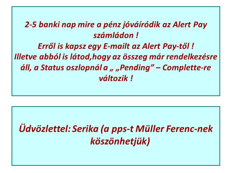 2-5 banki nap mire a pénz jóváíródik az Alert Pay számládon .