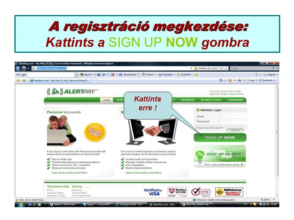 A regisztráció megkezdése: A regisztráció megkezdése: Kattints a SIGN UP NOW gombra Kattints erre !