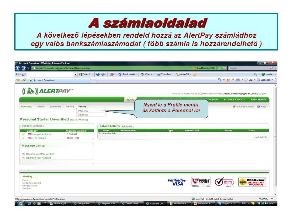 A számlaoldalad A számlaoldalad A következő lépésekben rendeld hozzá az AlertPay számládhoz egy valós bankszámlaszámodat ( több számla is hozzárendelh