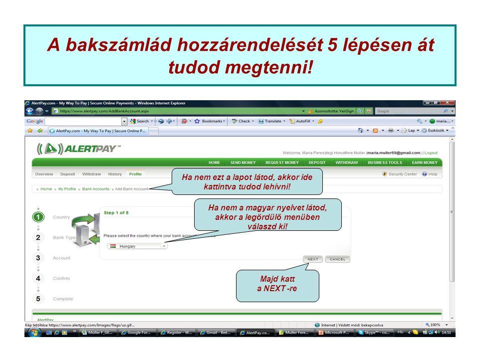 A bakszámlád hozzárendelését 5 lépésen át tudod megtenni! Ha nem a magyar nyelvet látod, akkor a legördülő menüben válaszd ki! Majd katt a NEXT -re Ha