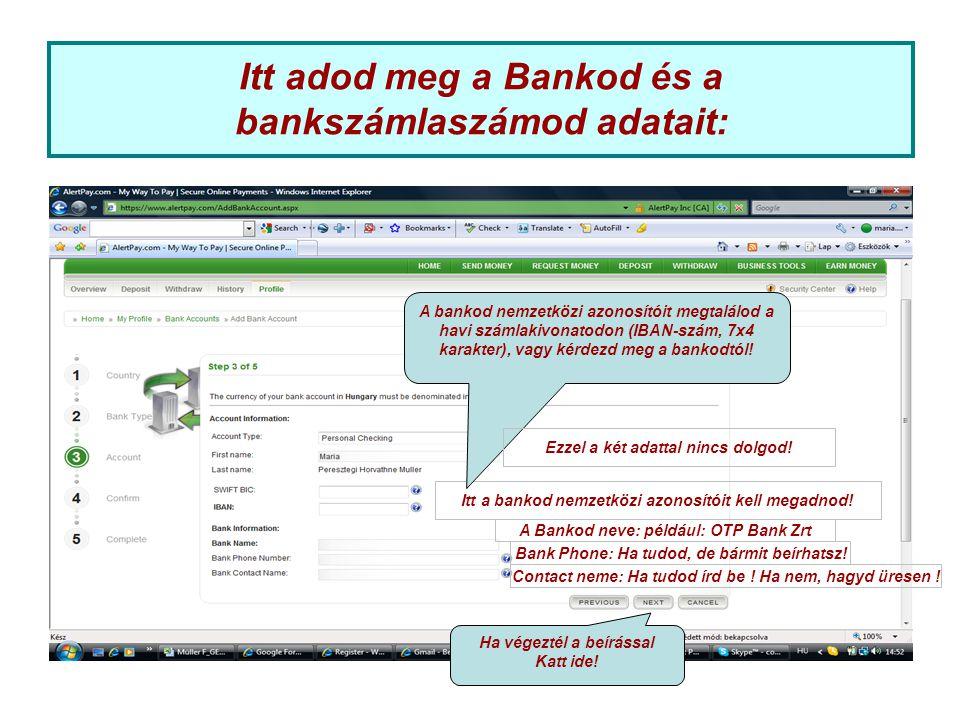 Itt adod meg a Bankod és a bankszámlaszámod adatait: Itt a bankod nemzetközi azonosítóit kell megadnod! A Bankod neve: például: OTP Bank Zrt Bank Phon