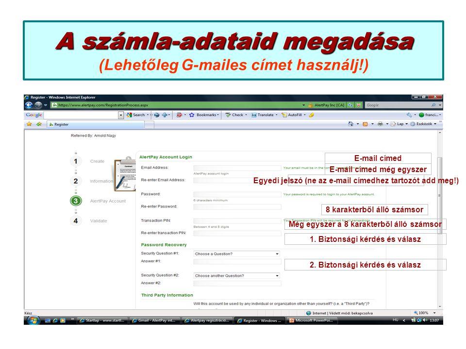 A számla-adataid megadása A számla-adataid megadása (Lehetőleg G-mailes címet használj!) E-mail címed E-mail címed még egyszer 8 karakterből álló szám