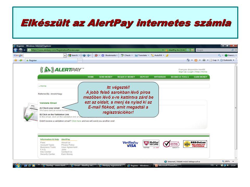 Elkészült az AlertPay internetes számla Itt végeztél! A jobb felső sarokban lévő piros mezőben lévő x-re kattintva zárd be ezt az oldalt, s menj és ny