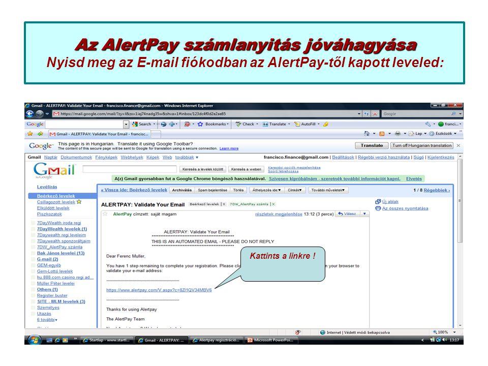 Az AlertPay számlanyitás jóváhagyása Az AlertPay számlanyitás jóváhagyása Nyisd meg az E-mail fiókodban az AlertPay-től kapott leveled: Kattints a lin