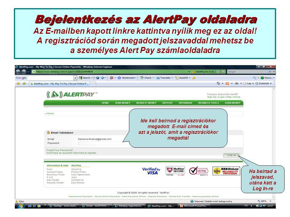 Bejelentkezés az AlertPay oldaladra Bejelentkezés az AlertPay oldaladra Az E-mailben kapott linkre kattintva nyílik meg ez az oldal! A regisztrációd s